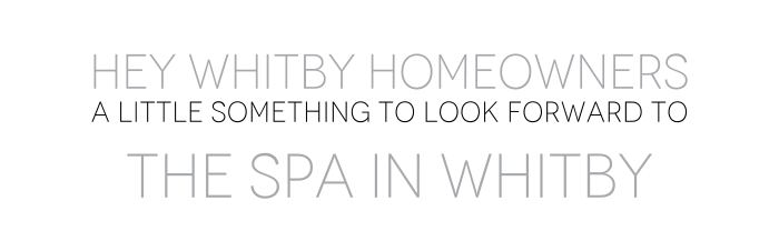 Hey Whitby Homeowners A Little Something To Look Forward To The Spa In Whitby