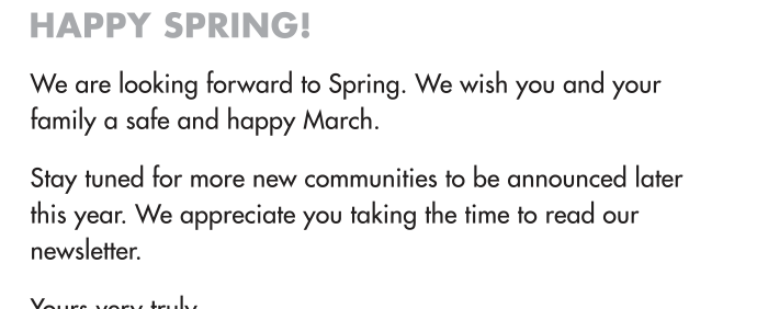 We are looking forward to Spring. We wish you and your family a safe and happy March.
