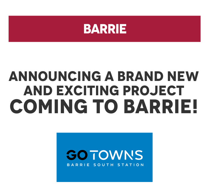 BARRIE Announcing a brand new and exciting project coming to Barrie!  Go Towns Barrie South Station