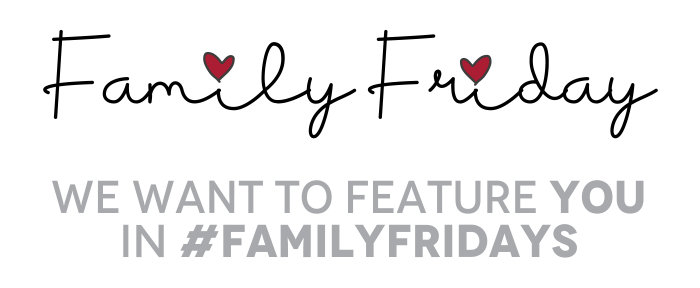 we Want to Feature you in #FamilyFridays